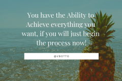 You have the ability to achieve everything you want, if you will just begin the process now! - Victor Botto